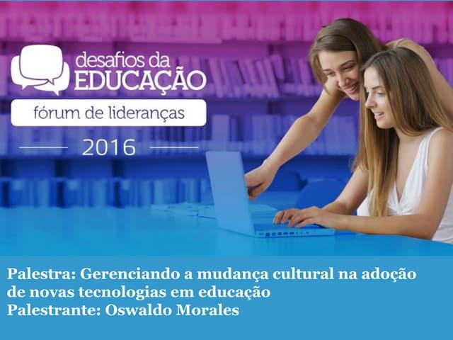"""""""Gestão da mudança cultural na adoção de tecnologias para educação"""", por Oswaldo Morales"""