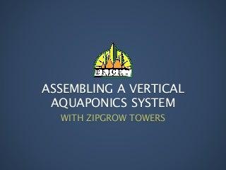 Assembling a Vertical Aquaponics System
