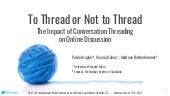 To Thread or Not to Thread: The Impact of Conversation Threading on Online Discussion
