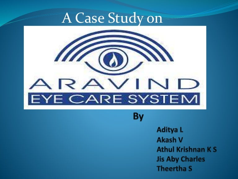 aravind eye hospital case study presentation Case 71 aravind eye hospital answer questions 1, 3, and 4 at the end of case study 71 each question should be answered in an essay format of approximately 275-500.