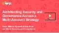Architecting Security and Governance Across Multi Accounts