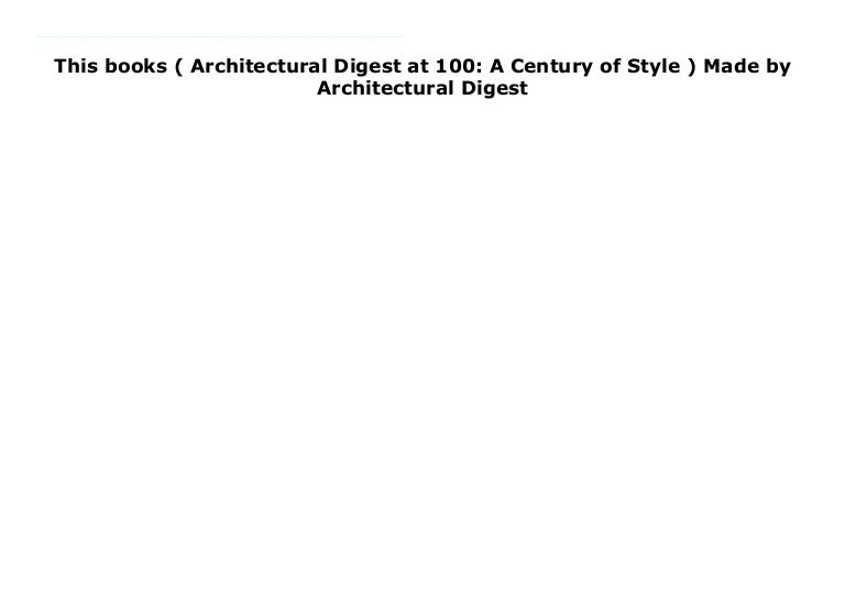 This Books Architectural Digest At 100 A Century Of Style Made B