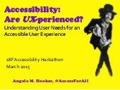 Accessibility: Are UX-perienced? Understanding User Needs for an Accessible User Experience