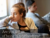 Are you fedup in relationship?