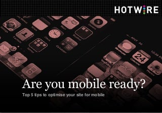 Are you mobile ready? Top 5 tips for mobile optimisation