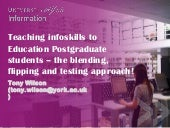 Teaching infoskills to Education Postgraduate students- the blending, flipping and testing approach