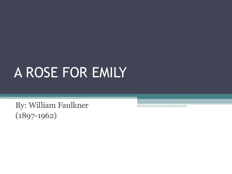 an analysis of the time and setting in a rose for emily by william faulkner A rose for emily was first published in a national magazine, forum, on april 30, 1930 it was republished in faulkner's personal collection of short stories called these 13 in the following year this story is a gothic tragedy of a woman succumbing to a mental illness.