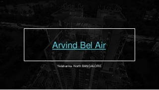 Arvind bel air yelahanka bangalore apartments North Bangalore
