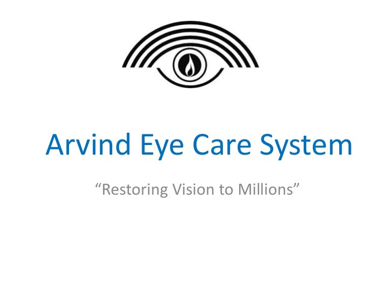 aravind eye care hospital case study analysis The aravind eye care system sees over 15 million patients per year and operates on 300,000, making it the largest eye care provider in the world it does so through good management that focuses on infrastructure and human resources utilisation.