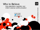 Who to believe: How epistemic cognition can inform science communication (keynote at Australian Science Communicators conference, 2018)