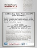 Could the Stop Online Piracy Act (SOPA), Break the Internet?  How does innovation, an open internet and the creative economy move into the future together? Innovation Nashville, Tuesday, January 3rd
