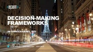 "UX STRAT USA: Jon Ashley and Matt Wakeman, ""Decision-Making Frameworks for Omnichannel ROI"""