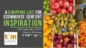 A shopping list for ecommerce content inspiration - TFM September 2017 #TFM17