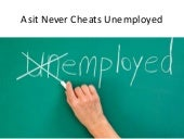 Asit Never Cheats Unemployed