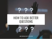 How to Ask Better Questions
