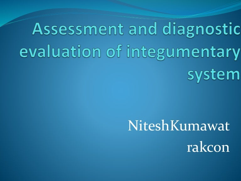 Assessment and diagnostic evaluation of integumentary system