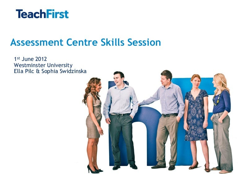 Assessment Centre Skills Session Teach First We help candidates prepare for the tests employers use, improving their chances. assessment centre skills session