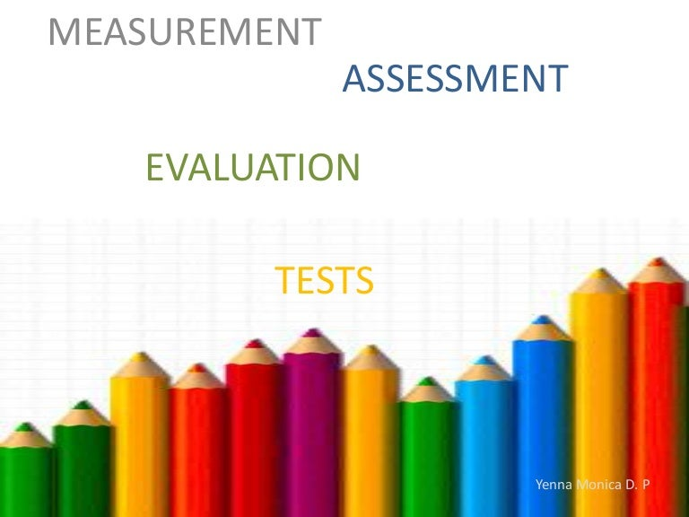 Measurement Evaluation Assessment And Tests The following are definitions of testing, assessment, and evaluation. measurement evaluation assessment