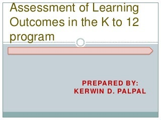 Assessment of Learning Outcomes in the k to 12 program