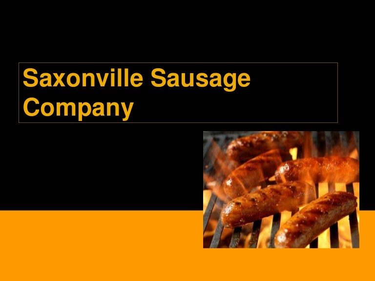 saxonville sausage case Marketing plan: saxonville sausage company 1 business overview with the history of 70 years, saxonville, the privately held family business is one company of revenues of approximately $15 billions in 2005, the main products are the variety of predominately fresh pork sausage consisted of branded products: bratwurst, breakfast sausage and an italian sausage named vivio, which occupied 70%, 20.