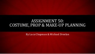 Assignment 50: Costume, Props & Make-up Planning V2