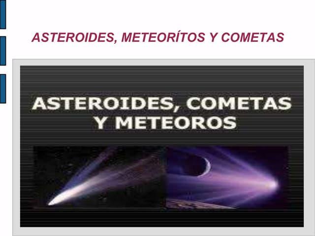 Asteroides,cometas y meteoritos