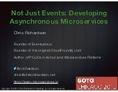 GotoChgo 2019: Not Just Events: Developing Asynchronous Microservices