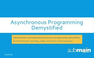 Webcast: Asynchronous Programming Demystified