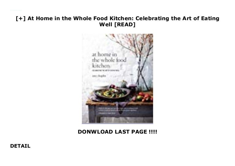 At Home In The Whole Food Kitchen Celebrating The Art Of Eating