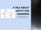 A tale about safety for hammers