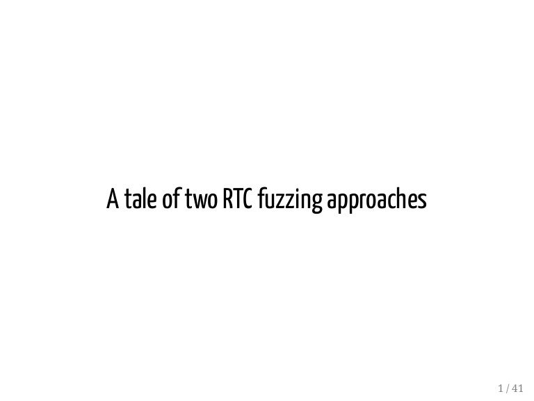 A tale of two RTC fuzzing approaches