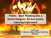 TH301 - Start Thinking Like a Game Designer: An Interactive Learning Experience