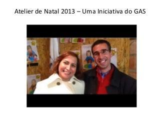 Atelier de Natal 2013 - Uma Iniciativa do GAS