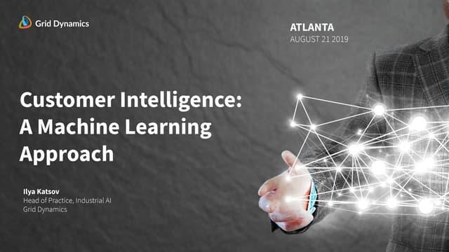 Customer intelligence: a Machine Learning Approach: Dynamic talks Atlanta 8/21/2019