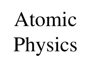 'atomic physics' on SlideShare