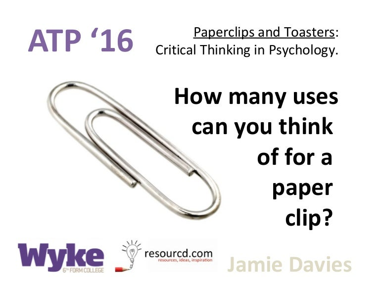 PS      Psychology Theory and method   Lecture   Week   The     Session   Paperclips and Toasters  Critical Thinking in Psychology  Jamie  Davies How many uses