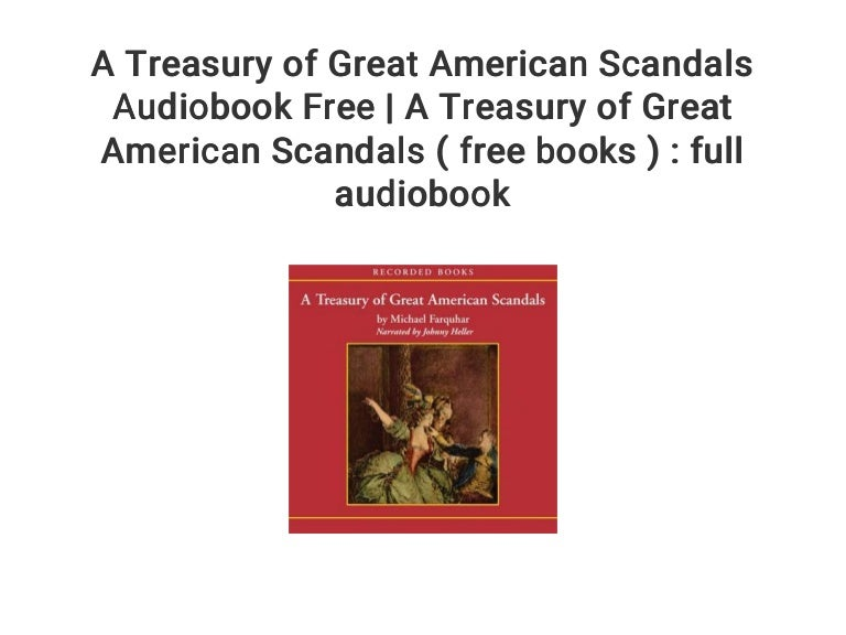 A Treasury Of Great American Scandals Audiobook Free A Treasury Of