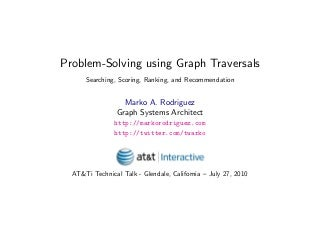 Problem-Solving using Graph Traversals: Searching, Scoring, Ranking, and Recommendation