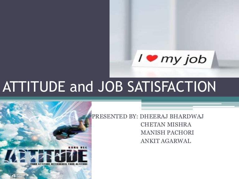 attitudes and job satisfaction essay Read this essay on attitudes and job satisfaction come browse our large digital warehouse of free sample essays  successful organizations realize that job satisfaction, or the experience and attitudes that an employee has about his or her job, has many variables that contribute to how satisfied an employee is about his or her employer.