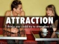 Attraction five things you could try to make you more of this