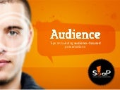 Tips on Building Audience Focused Presentations