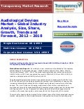 Audiological Devices Market is Expected to Reach USD 8.6 Billion Globally in 2018: Transparency Market Research