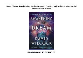 Best Ebook Awakening in the Dream: Contact with the Divine David Wilcock For Kindle