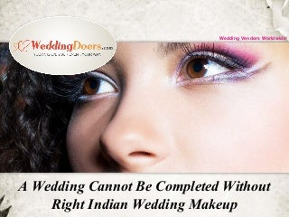 A wedding cannot be completed without right indian wedding makeup