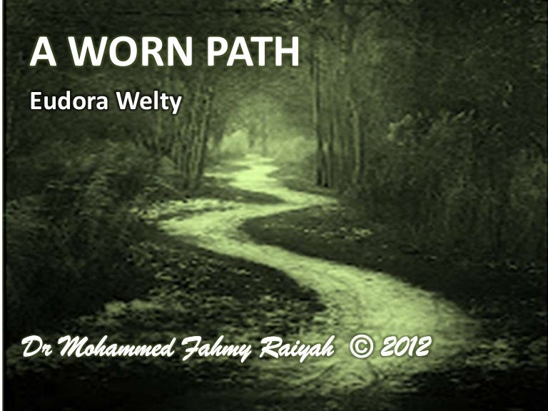 a worn path is a touching story of will power Eudora welty's a worn path is a brief story regarding phoenix jackson, the protagonist of the narrative she is an old african-american woman who is on a journey to a hospital in natchez city to obtain some specific medicine for her grandson (welty, 1941.