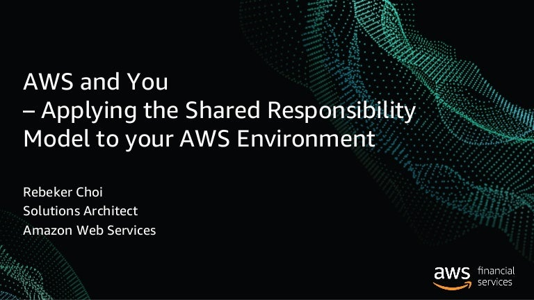 AWS and You – Applying the Shared Responsibility Model to your AWS En…