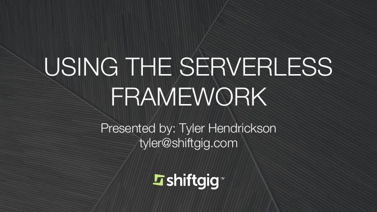 Serverless Framework Workshop - Tyler Hendrickson, Chicago/burbs