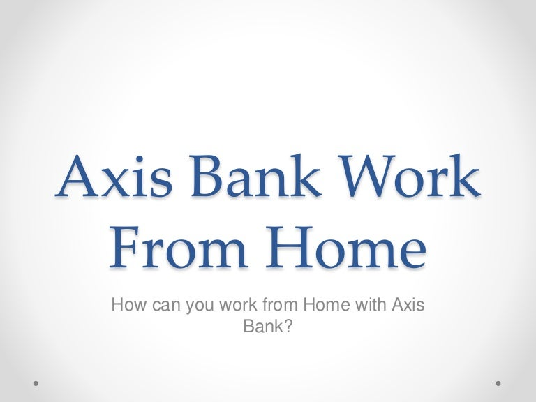 axis bank work from home copy