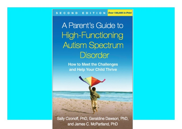 Free Read [PDF]⚡ A Parent's Guide to High-Functioning Autism Spectrum Disorder  Second Edition How to Meet the Challenges and Help Your Child Thrive