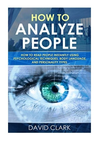 How to Analyze People - David Clark - How to Read People Instantly Using Psychological Techniques, Body Language, and Personality Types eBook